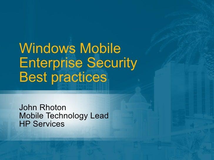 Windows Mobile Enterprise Security Best practices John Rhoton Mobile Technology Lead HP Services