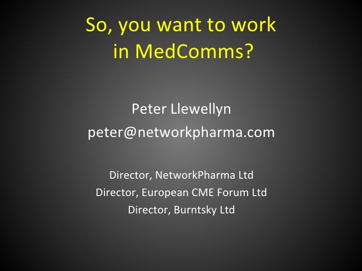 So, you want to work   in MedComms?      Peter Llewellynpeter@networkpharma.com    Director, NetworkPharma Ltd Director, E...