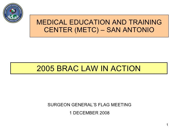 MEDICAL EDUCATION AND TRAINING CENTER (METC) – SAN ANTONIO 2005 BRAC LAW IN ACTION SURGEON GENERAL'S FLAG MEETING 1 DECEMB...