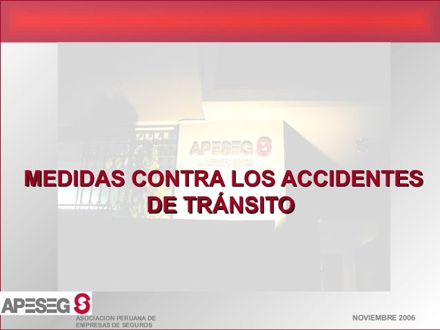 NOVIEMBRE 2006ASOCIACION PERUANA DE EMPRESAS DE SEGUROS MEDIDAS CONTRA LOS ACCIDENTESMEDIDAS CONTRA LOS ACCIDENTES DE TRÁN...