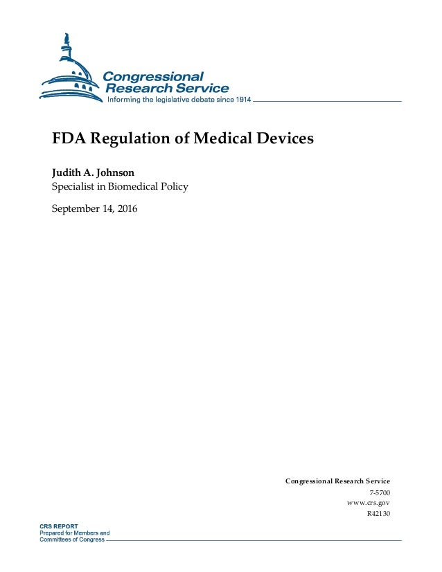 FDA Regulation of Medical Devices Judith A. Johnson Specialist in Biomedical Policy September 14, 2016 Congressional Resea...