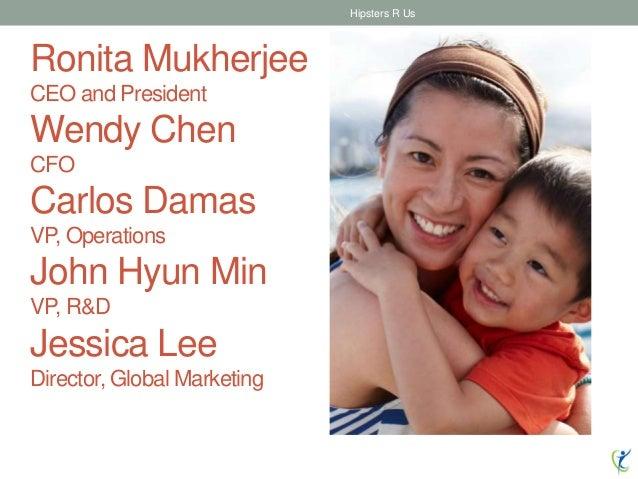 Ronita Mukherjee CEO and President Wendy Chen CFO Carlos Damas VP, Operations John Hyun Min VP, R&D Jessica Lee Director, ...