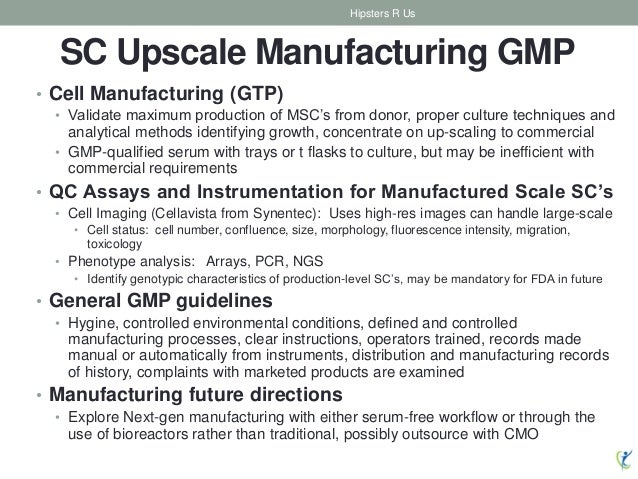 SC Upscale Manufacturing GMP • Cell Manufacturing (GTP) • Validate maximum production of MSC's from donor, proper culture ...