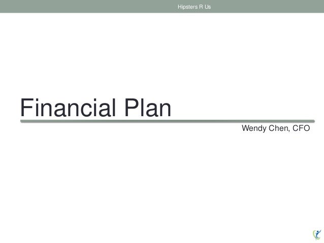 Financial Plan Hipsters R Us Wendy Chen, CFO