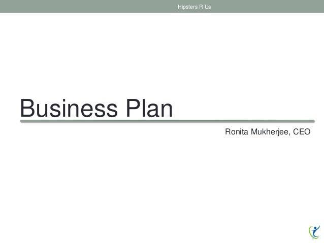 Business Plan Hipsters R Us Ronita Mukherjee, CEO