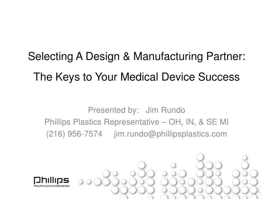 Selecting A Design & Manufacturing Partner:  The Keys to Your Medical Device Success                  Presented by: Jim Ru...