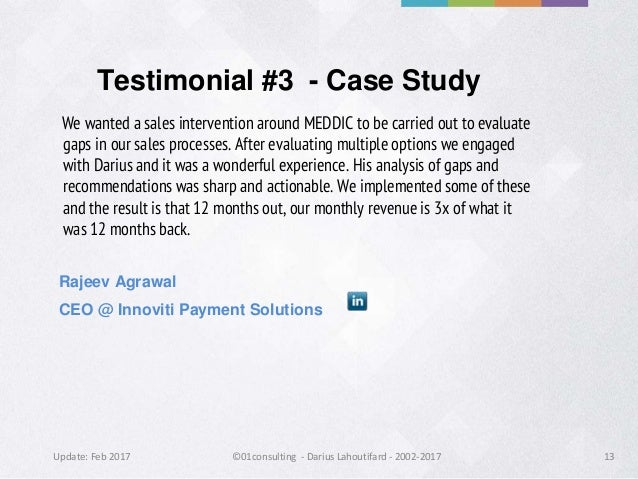 Update: Feb 2017 ©01consulting - Darius Lahoutifard - 2002-2017 13 Testimonial #3 - Case Study We wanted a sales intervent...
