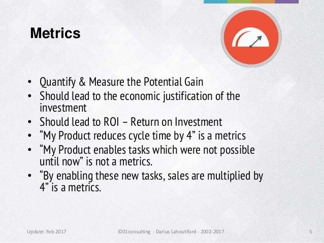 Update: Feb 2017 ©01consulting - Darius Lahoutifard - 2002-2017 5 Metrics • Quantify & Measure the Potential Gain • Should...