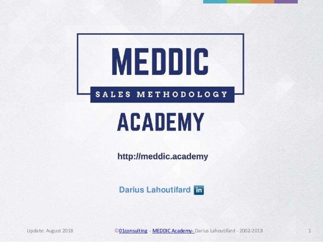 Update: August 2018 ©01consulting - MEDDIC Academy- Darius Lahoutifard - 2002-2018 1 Darius Lahoutifard