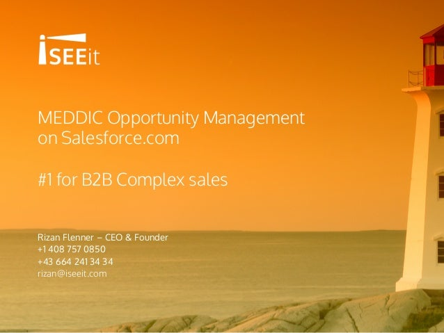 MEDDIC Opportunity Management on Salesforce.com #1 for B2B Complex sales Rizan Flenner – CEO & Founder +1 408 757 0850 +43...