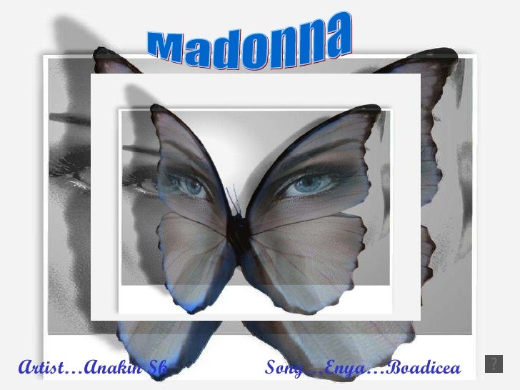 Madonna Artist…Anakin Sk Song…Enya…Boadicea