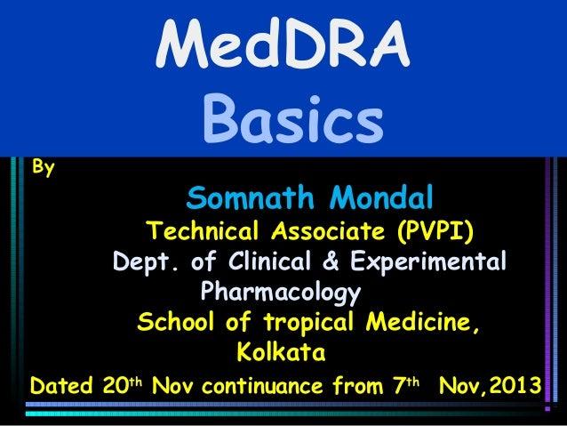 By  MedDRA Basics Somnath Mondal  Technical Associate (PVPI) Dept. of Clinical & Experimental Pharmacology School of tropi...