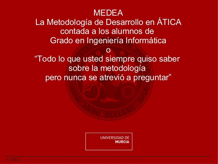 MEDEA                La Metodología de Desarrollo en ÁTICA                       contada a los alumnos de                 ...