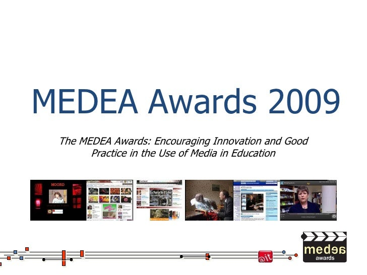 MEDEA Awards 2009  The MEDEA Awards: Encouraging Innovation and Good        Practice in the Use of Media in Education