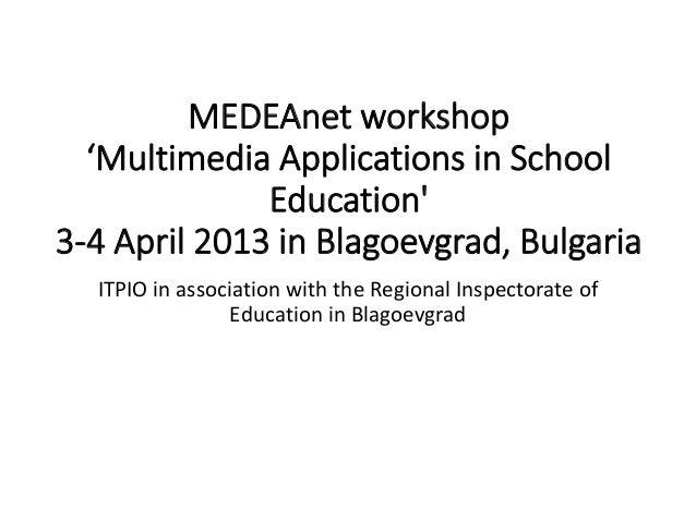 MEDEAnet workshop 'Multimedia Applications in School Education' 3-4 April 2013 in Blagoevgrad, Bulgaria ITPIO in associati...