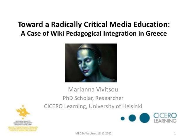 Toward a Radically Critical Media Education:A Case of Wiki Pedagogical Integration in Greece                Marianna Vivit...