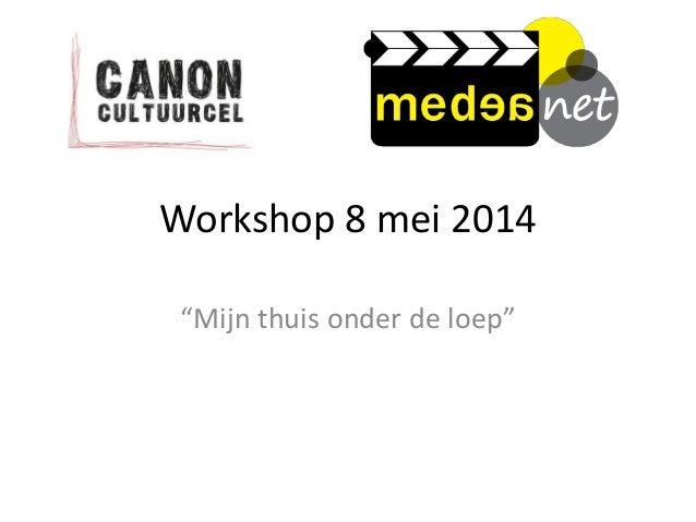 """Workshop 8 mei 2014 """"Mijn thuis onder de loep"""""""