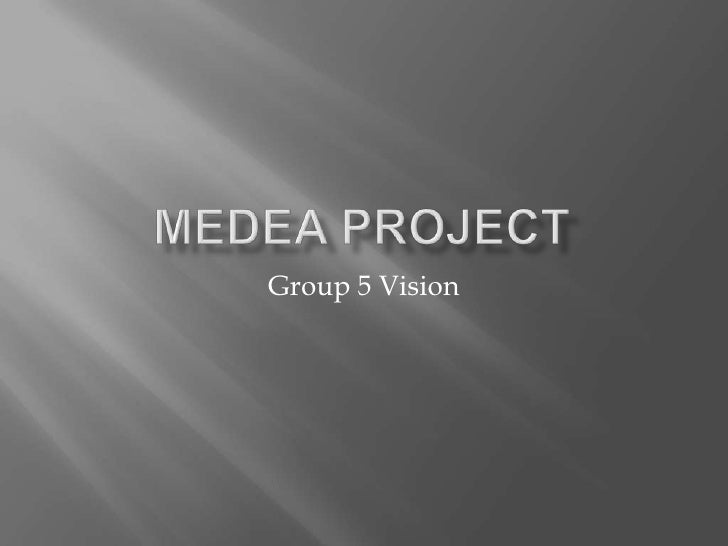 Medea Project<br />Group 5 Vision<br />