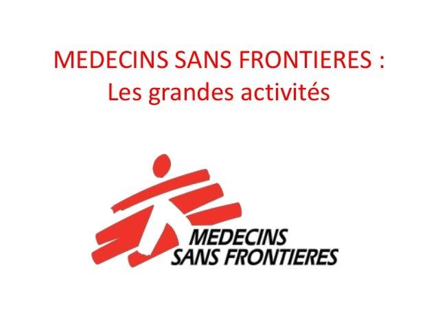 MEDECINS SANS FRONTIERES : Les grandes activités
