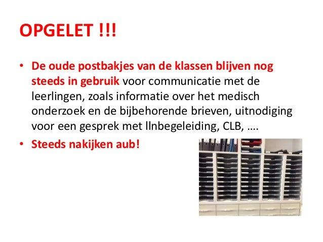 OPGELET !!! • De oude postbakjes van de klassen blijven nog steeds in gebruik voor communicatie met de leerlingen, zoals i...