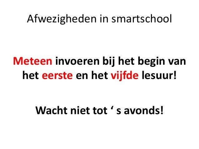 Afwezigheden in smartschool Meteen invoeren bij het begin van het eerste en het vijfde lesuur! Wacht niet tot ' s avonds!