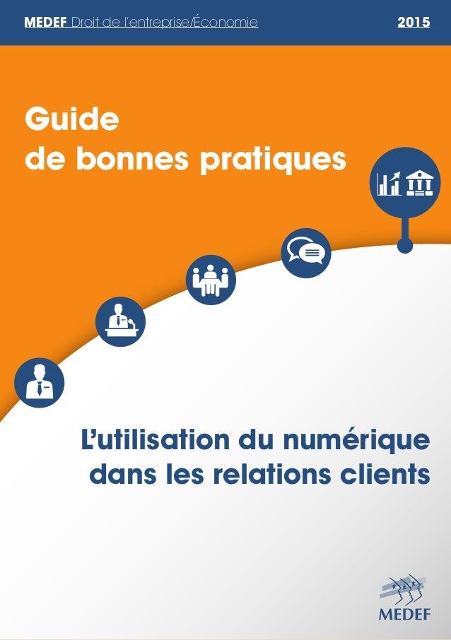 MEDEF Droit de l'entreprise/Économie 2015 L'utilisation du numérique dans les relations clients Guide de bonnes pratiques