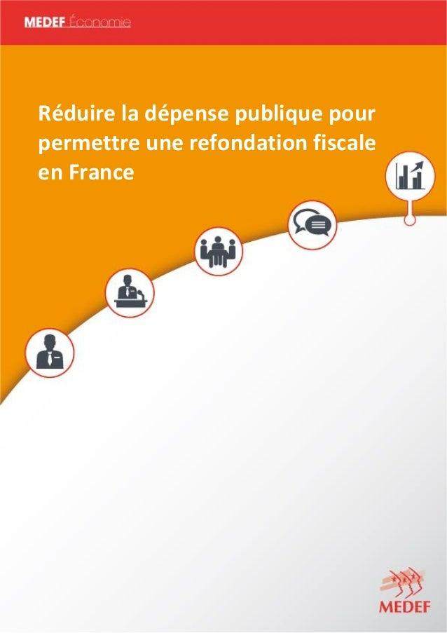 MEDEF Actu-Eco semaine du 16 au 20 juin 2014 1 Réduire la dépense publique pour permettre une refondation fiscale en France
