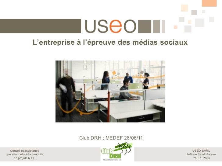 L'entreprise à l'épreuve des médias sociaux                               Club DRH : MEDEF 28/06/11   Conseil et assistanc...