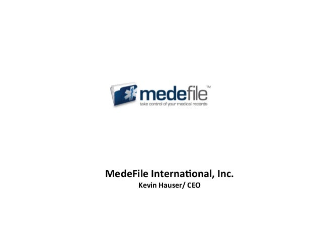 MedeFile Interna-onal, Inc.          Kevin Hauser/ CEO