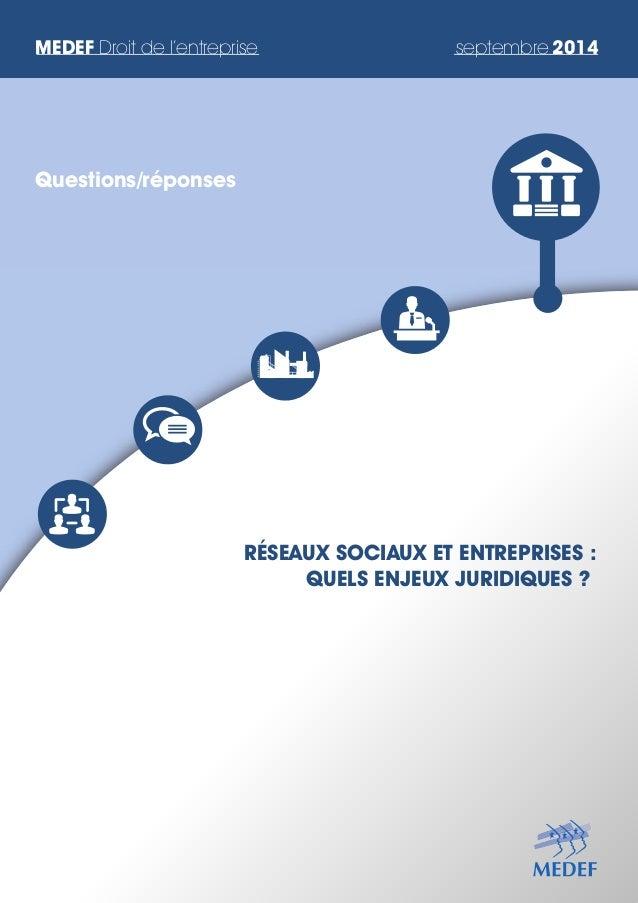 MEDEF Droit de l'entreprise septembre 2014 RÉSEAUX SOCIAUX ET ENTREPRISES : QUELS ENJEUX JURIDIQUES ? Questions/réponses