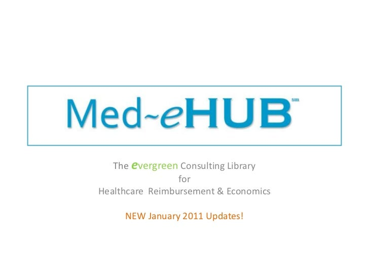 Theevergreen Consulting Library <br />for <br />Healthcare  Reimbursement & Economics<br />NEW January 2011 Updates!<br />