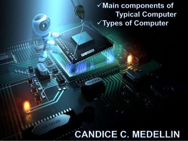 Main components ofTypical Computer & Types of Computer