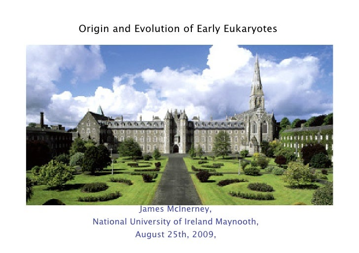 Origin and Evolution of Early Eukaryotes                  James McInerney,   National University of Ireland Maynooth,     ...