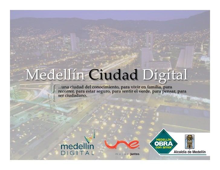 Medellín Ciudad Digital   {     ...una ciudad del conocimiento, para vivir en familia, para      recorrer, p...