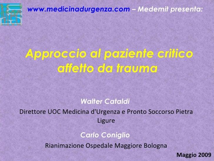 Approccio al paziente critico affetto da trauma  Walter Cataldi  Direttore UOC Medicina d'Urgenza e Pronto Soccorso Pietra...