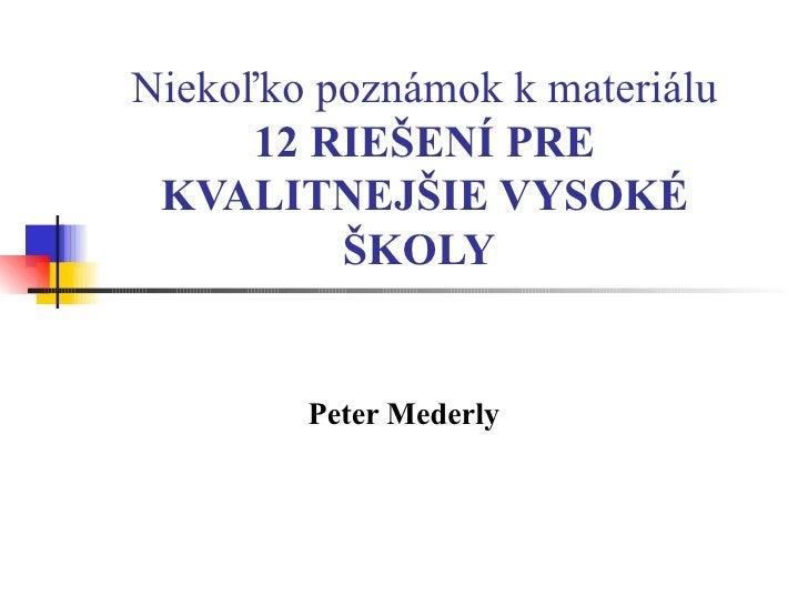 Niekoľko poznámok kmateriálu  12 RIEŠENÍ PRE KVALITNEJŠIE VYSOKÉ ŠKOLY   Peter Mederly