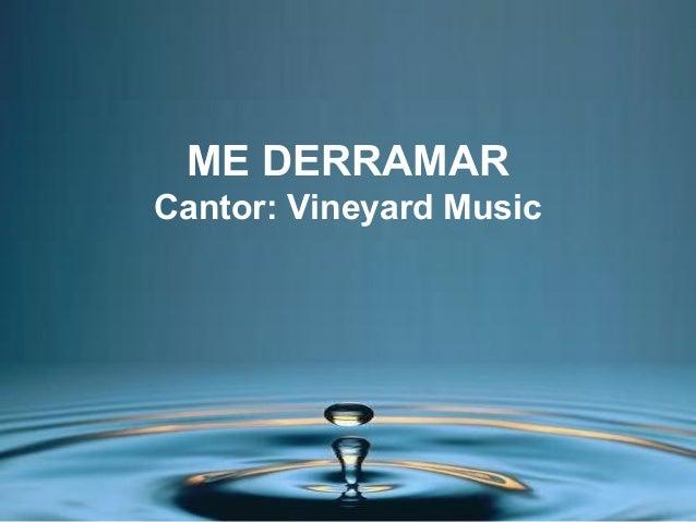 ME DERRAMAR Cantor: Vineyard Music