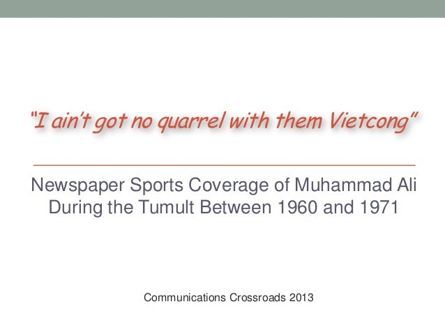 """""""I ain't got no quarrel with them Vietcong"""" Newspaper Sports Coverage of Muhammad Ali During the Tumult Between 1960 and 1..."""