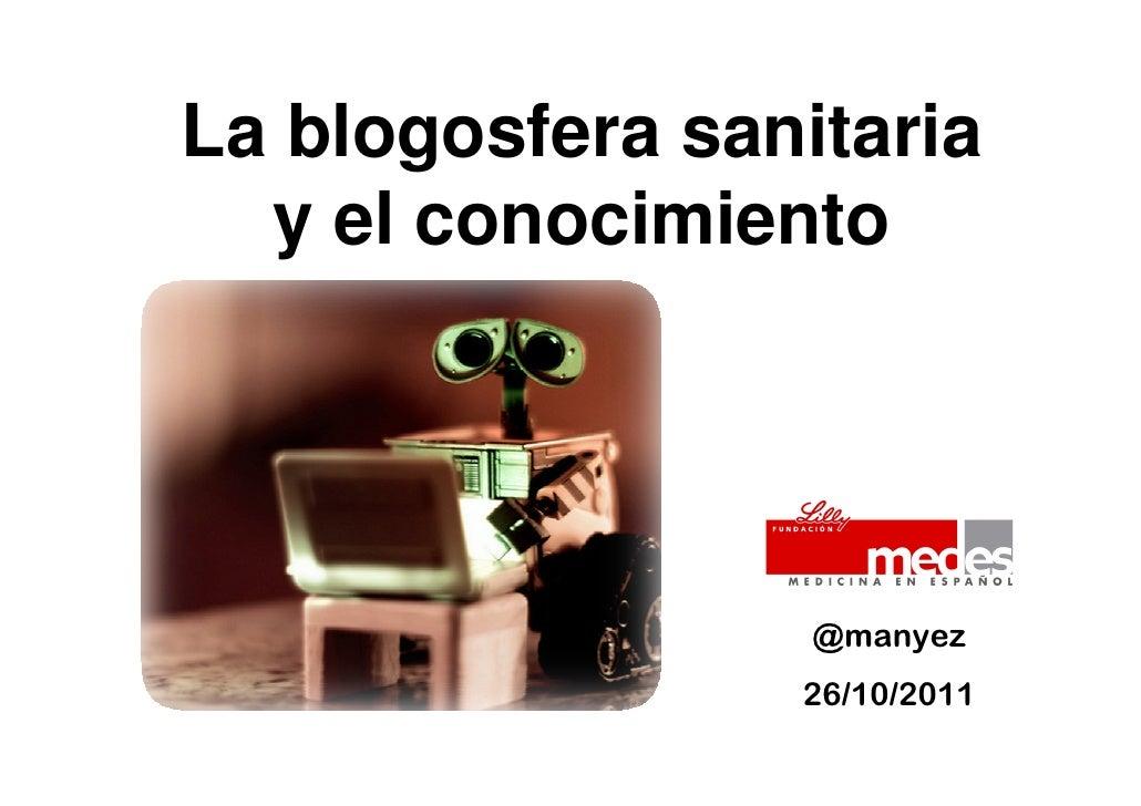 La blogosfera sanitaria  y el conocimiento                  @manyez                 26/10/2011