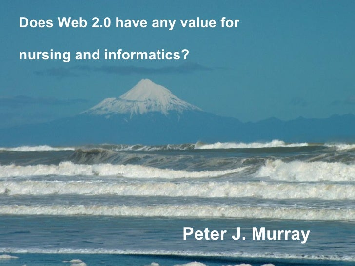 Peter J. Murray   Does Web 2.0 have any value for nursing and informatics?