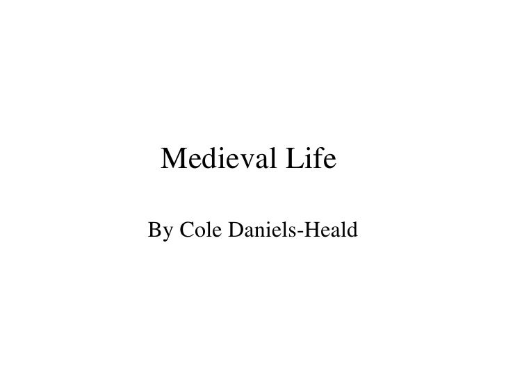 Medieval Life  By Cole Daniels-Heald