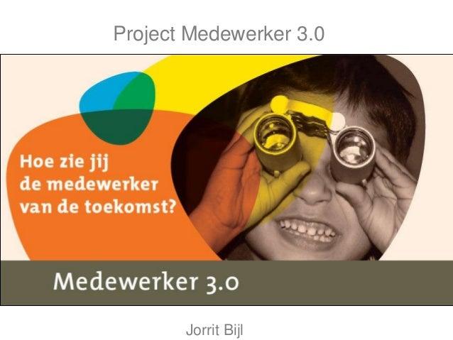 Project Medewerker 3.0       Jorrit Bijl