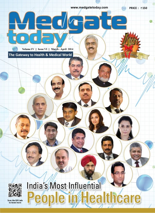 www.medgatetoday.com Scan the QR Code to know more PRICE : 150 Volume IV || Issue VI || March - April 2014 The Gateway to ...