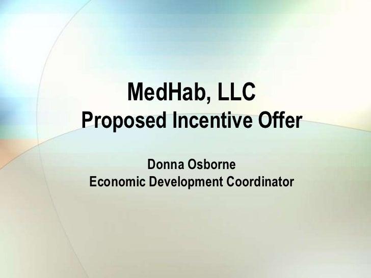 MedHab, LLCProposed Incentive Offer         Donna OsborneEconomic Development Coordinator