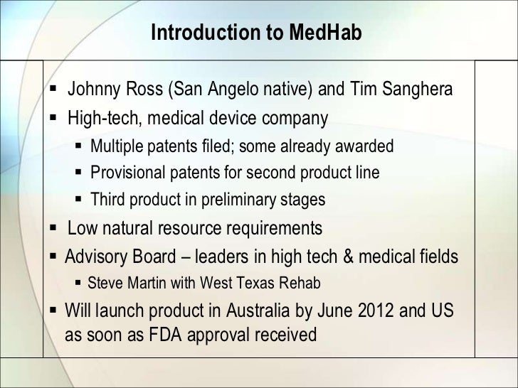 Introduction to MedHab Johnny Ross (San Angelo native) and Tim Sanghera High-tech, medical device company    Multiple p...