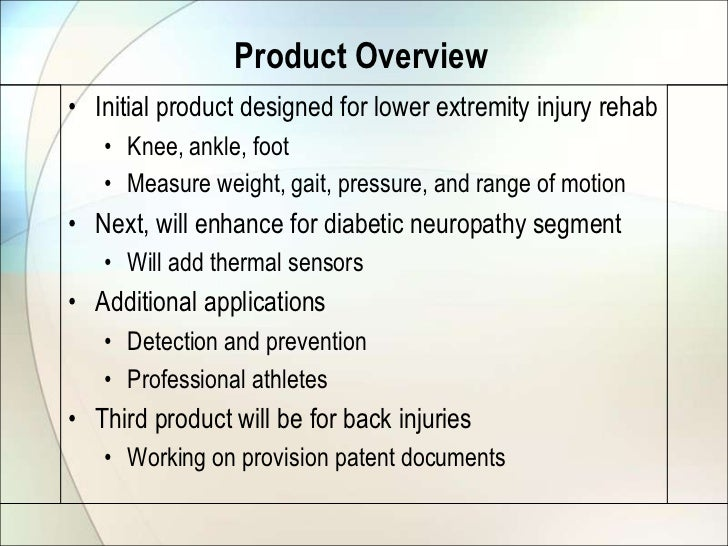 Product Overview• Initial product designed for lower extremity injury rehab   • Knee, ankle, foot   • Measure weight, gait...