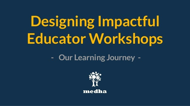 Designing Impactful Educator Workshops - Our Learning Journey -