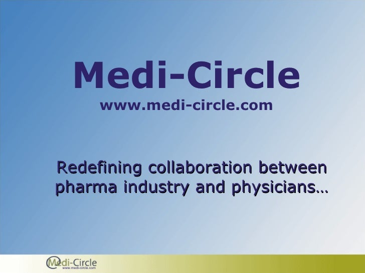 Medi-Circle www.medi-circle.com Redefining collaboration  between pharma industry and physicians…