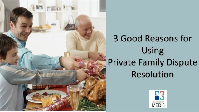 3 Good Reasons for Using Private Family Dispute Resolution