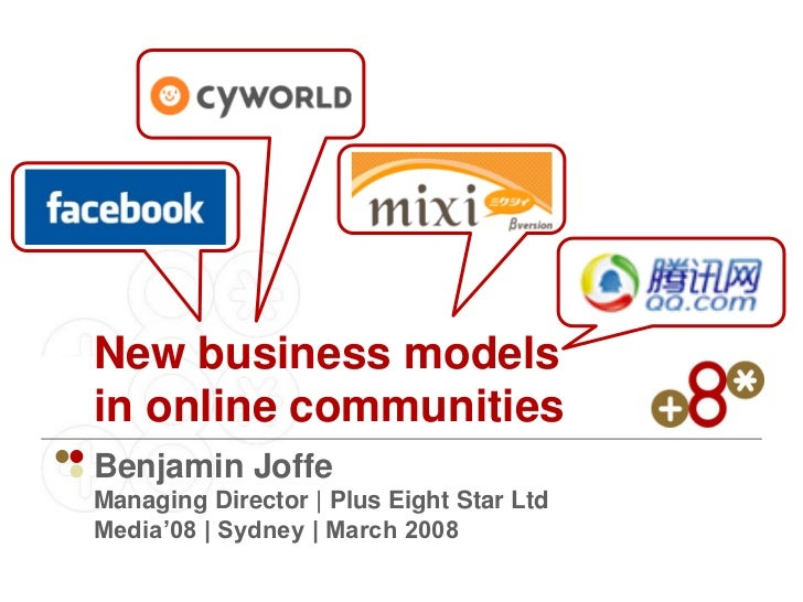 New business models in online communities Benjamin Joffe Managing Director | Plus Eight Star Ltd Media'08 | Sydney | March...